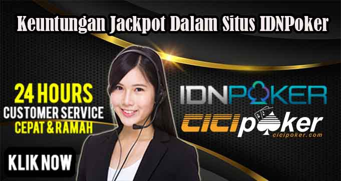 Keuntungan Jackpot Dalam Situs IDNPoker