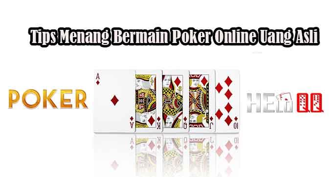 Tips Menang Bermain Poker Online Uang Asli