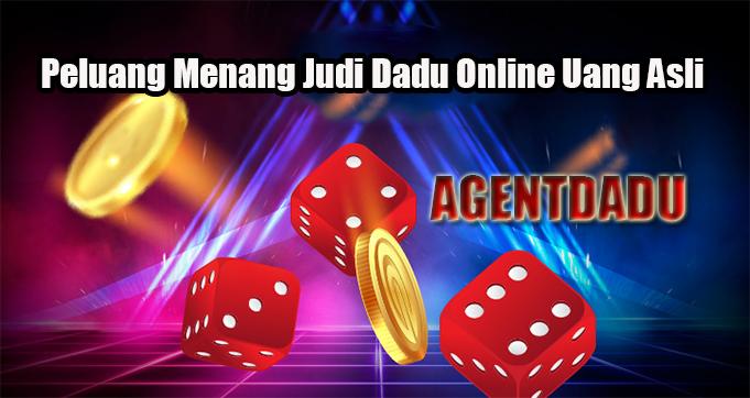 Peluang Menang Judi Dadu Online Uang Asli